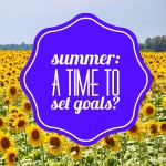 Summer: A Time To Set Goals?